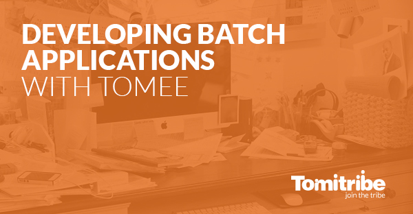 Developing Batch Applications With TomEE