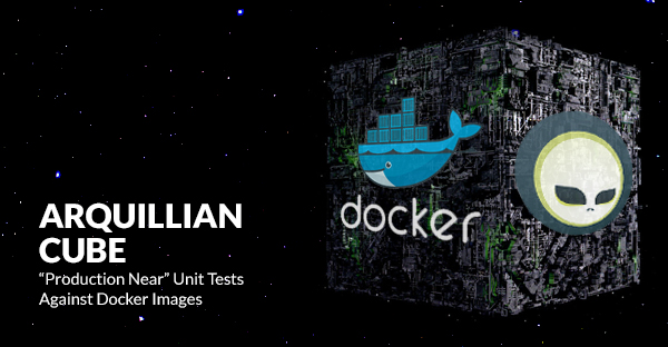 Arquillian Cube: 'Production Near' Unit Tests Against Docker Images